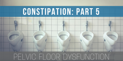 Your Complete Guide to Causes of Constipation and Finding Relief – Part 5: Pelvic Floor Dysfunction, Manhattan, New York