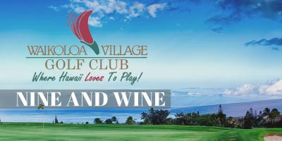 Nine and Wine at Waikoloa Village Golf Club - November 29th, Waikoloa Village, Hawaii