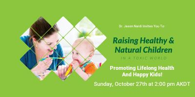 Raising Healthy Kids & Natural Kids in a Toxic World, Juneau County, Alaska