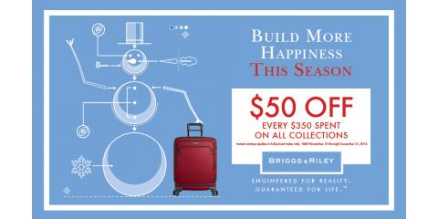 Briggs & Riley Luggage Holiday Sale! $50 OFF Every $350 Spent on Regularly Priced Items Nov. 28th - Dec. 31st, Seattle, Washington