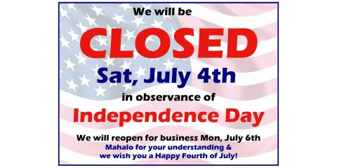 Closed July 4th - Independence Day, ,