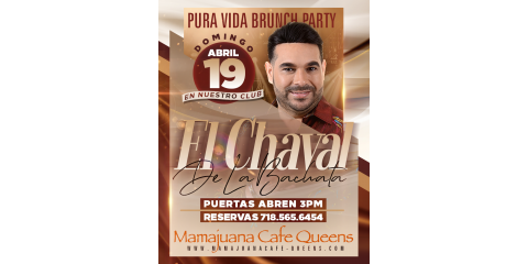 EL CHAVAL- PURA VIDA BRUNCH PARTY- 19 DE ABRIL- MAMAJUANA CAFE QUEENS , New York, New York