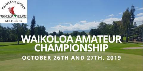 Waikoloa Amateur Championship - October 26th and 27th, 2019, Waikoloa Village, Hawaii