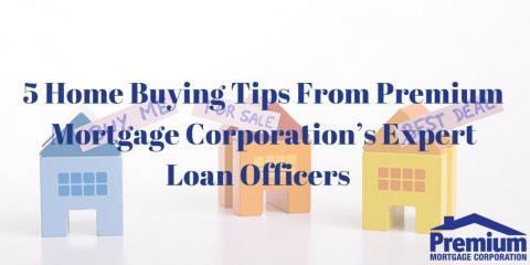 Home buying tips from premium mortgage corporation s expert loan