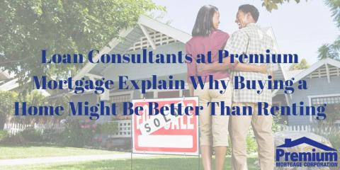 Loan Consultants at Premium Mortgage Explain Why Buying a Home Might Be Better Than Renting, Amherst, New York