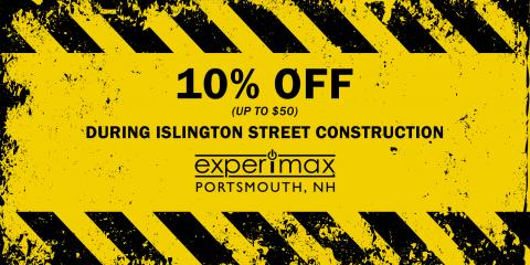Get up to $50 OFF During Islington Street Construction!, Portsmouth, New Hampshire