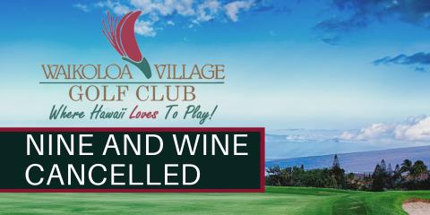 Nine and Wine at Waikoloa Village Golf Club Cancelled - March 27th, Waikoloa Village, Hawaii