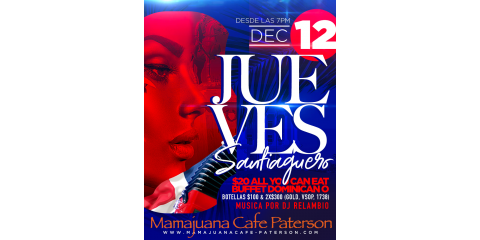 JUEVES SANTIAGUERO -$20 ALL YOU CAN EAT BUFFET- DECEMBER 12- MAMAJUANA CAFE PATERSON, Paterson, New Jersey
