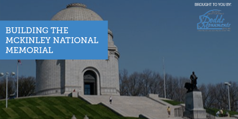 Southwest Ohio Memorial Company Ties to American History with the McKinley National Memorial, Middletown, Ohio