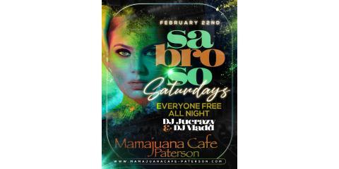 SABROSO SATURDAYS- FEB 22nd- MAMAJUANA CAFE PATERSON , Paterson, New Jersey