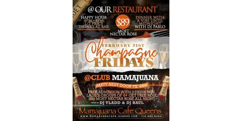 CHAMPAGNE FRIDAYS- FEB 21st- MAMAJUANA CAFE QUEENS , New York, New York