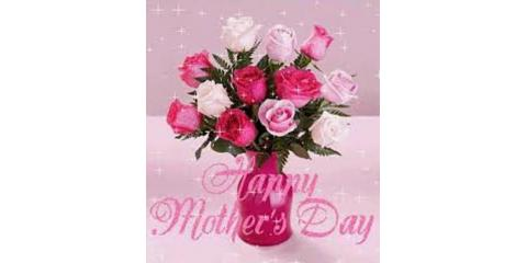 HAPPY MOTHER'S DAY MAY 13TH...GET YOUR FLOWERS & PLANTS NOW!, Nekoosa, Wisconsin