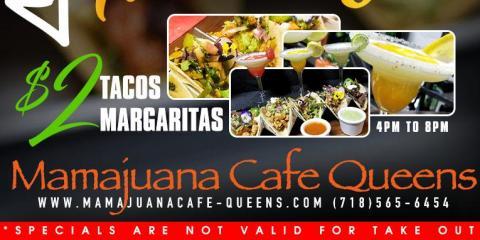 $2 TACO TUESDAY $2 FROZEN MARGARITAS ,  MAMAJUANA CAFE QUEENS , New York, New York
