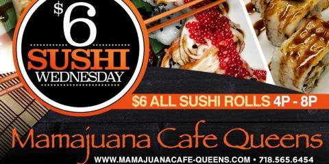 $6 SUSHI WEDNESDAY-  MAMAJUANA CAFE QUEENS, New York, New York