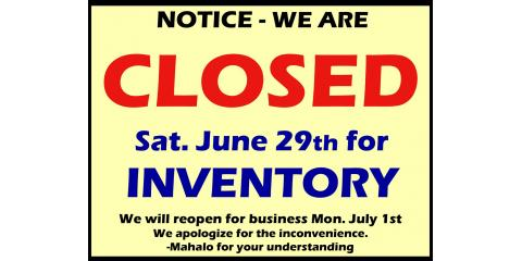 Closed for Inventory Sat 6/29, Honolulu, Hawaii