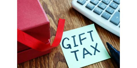 Seven Tips to Help Figure Out if Your Gift is Taxable , Greensboro, North Carolina