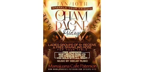 CHAMPAGNE FRIDAYS - $79- JAN 10TH- MAMAJUANA CAFE PATERSON, Paterson, New Jersey