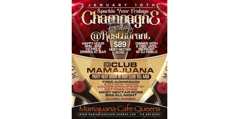 CHAMPAGNE FRIDAYS - JAN 10- $89- MAMAJUANA CAFE QUEENS , New York, New York