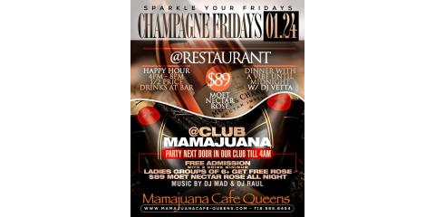 CHAMPANGNE FIRDAYS- JAN 24- MAMAJUANA CAFE QUEENS , New York, New York