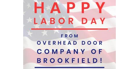Happy Labor Day from all of us at Overhead Door Company of Brookfield!, ,