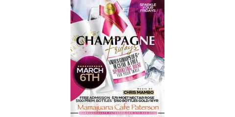 CHAMPAGNE FRIDAYS- MARCH 6th - MAMAJUANA CAFE PATERSON, Paterson, New Jersey