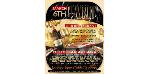 CHAMPAGNE FRIDAYS- MARCH 6th- MAMAJUANA CAFE QUEENS , New York, New York