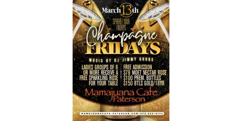 CHAMPAGNE FRIDAYS- MARCH 13th- MAMAJUANA CAFE PATERSON , Paterson, New Jersey