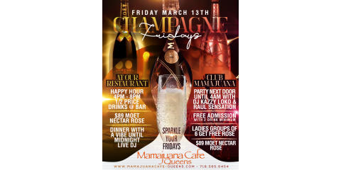 CHAMPAGNE FRIDAYS- MARCH 13th- MAMAJUANA CAFE QUEENS , New York, New York