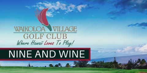 Nine and Wine at Waikoloa Village Golf Club - March 27th, Waikoloa Village, Hawaii