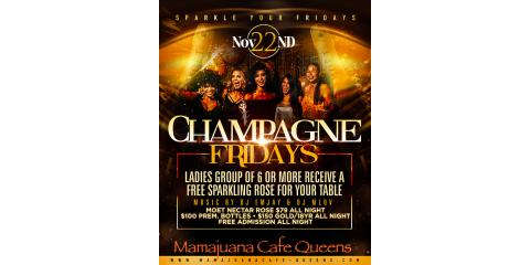 CHAMPAGNE FRIDAYS- NOV 22- MAMAJUANA CAFE QUEENS , New York, New York