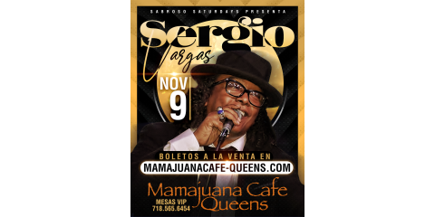 SERGIO VARGAS - NOV 9th- MAMAJUANA CAFE QUEENS , New York, New York