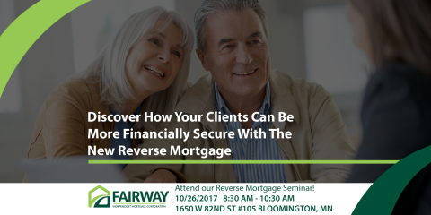Discover How Your Clients Can Be More Financially Secure With The New Reverse Mortgage!, Edina, Minnesota