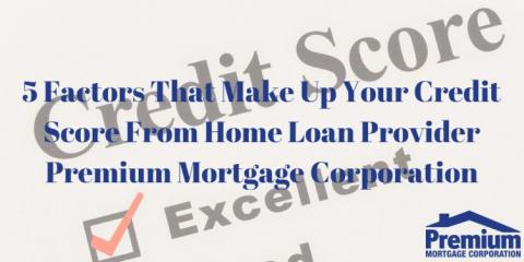 5 Factors That Make Up Your Credit Score From Home Loan Provider Premium Mortgage Corporation, Amherst, New York