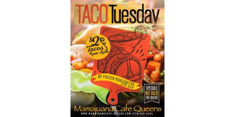 TACO TUESDAY - $2 FROZEN MARGARITAS $2 TACOS- MAMAJUANA CAFE QUEENS , New York, New York