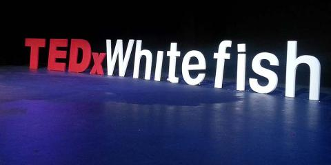 The TEDx Whitefish Experience, Whitefish, Montana