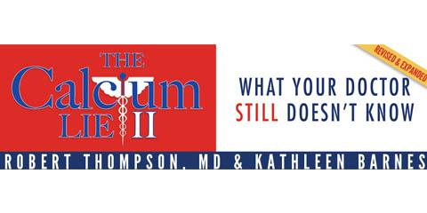 The Calcium Lie: Co-Authored by Alternative Medicine OBGYN Dr. Robert G Thompson, MD, Soldotna, Alaska