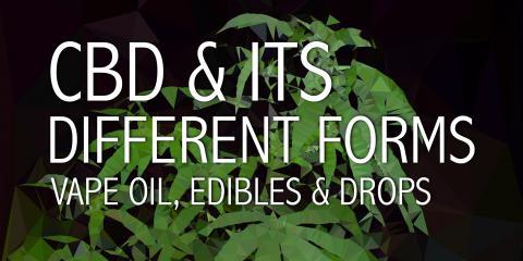 CBD & Its Different Forms: Vape Oil, Edibles & Drops , Honolulu, Hawaii