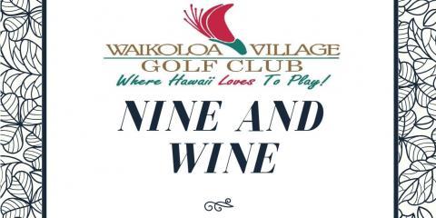 Nine and Wine at Waikoloa Village Golf Club - August 30th, Waikoloa Village, Hawaii