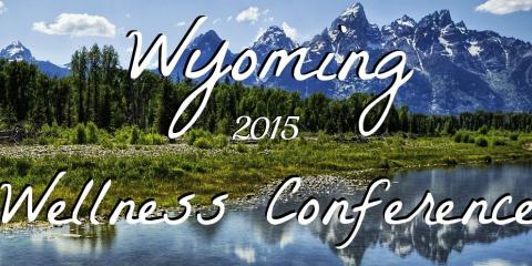 Do you have your Ticket for the Wyoming Wellness Conference Yet?, Wheatland, Wyoming
